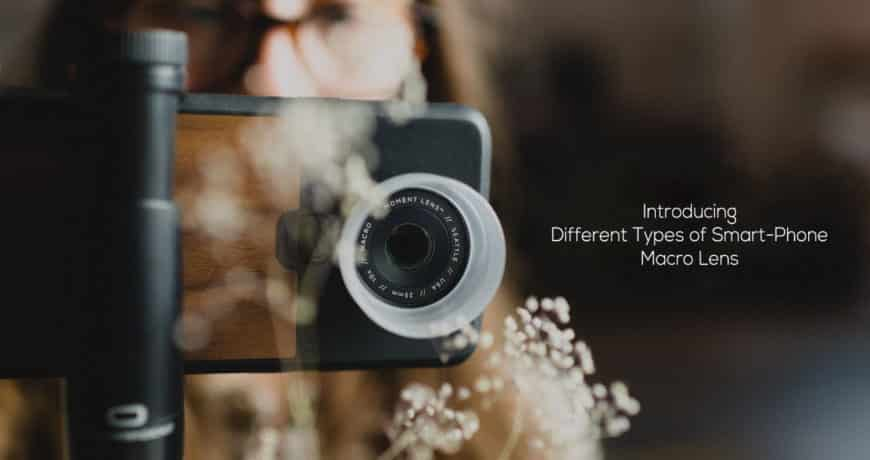 Introducing Different Types of Smart-Phone Macro Lens
